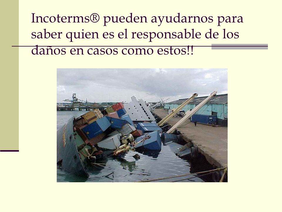 Incoterms® pueden ayudarnos para saber quien es el responsable de los daños en casos como estos!!