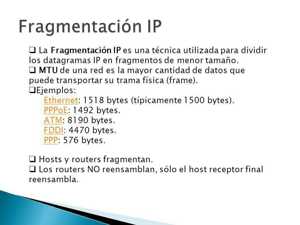 Fragmentación IP La Fragmentación IP es una técnica utilizada para dividir los datagramas IP en fragmentos de menor tamaño.