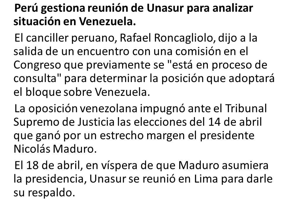 Perú gestiona reunión de Unasur para analizar situación en Venezuela