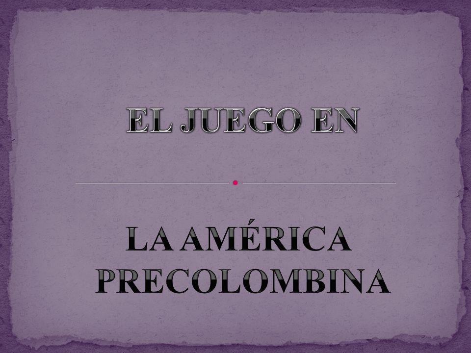 EL JUEGO EN LA AMÉRICA PRECOLOMBINA