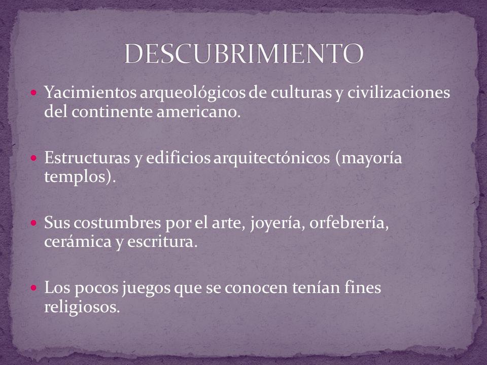DESCUBRIMIENTO Yacimientos arqueológicos de culturas y civilizaciones del continente americano.