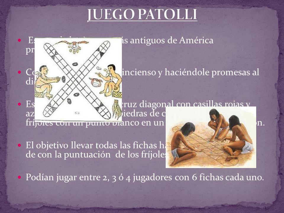 JUEGO PATOLLI Es uno de los juegos más antiguos de América prehispánica. Comenzaba quemando incienso y haciéndole promesas al dios del juego.
