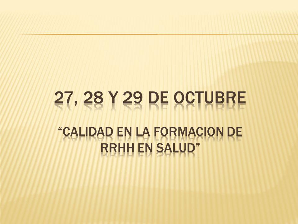 27, 28 y 29 de octubre Calidad en la formacion de RRHH en salud