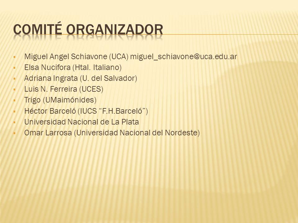 Comité Organizador Miguel Angel Schiavone (UCA) miguel_schiavone@uca.edu.ar. Elsa Nucifora (Htal. Italiano)