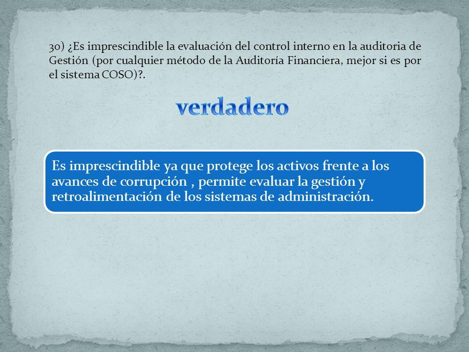 30) ¿Es imprescindible la evaluación del control interno en la auditoria de Gestión (por cualquier método de la Auditoría Financiera, mejor si es por el sistema COSO) .