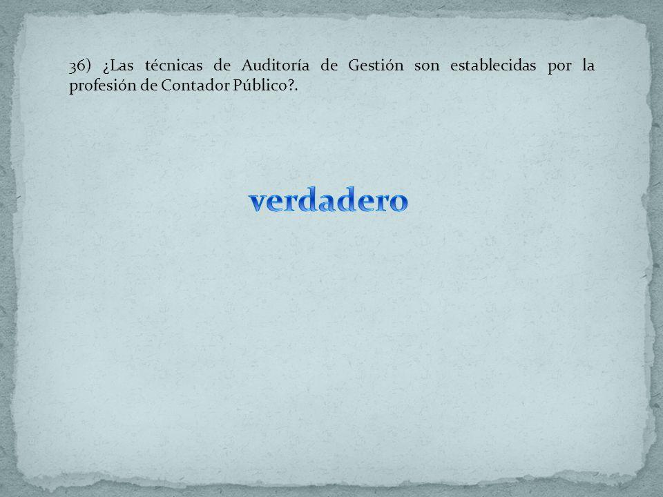 36) ¿Las técnicas de Auditoría de Gestión son establecidas por la profesión de Contador Público .