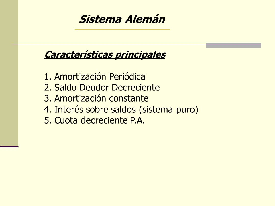 Sistema Alemán Características principales Amortización Periódica