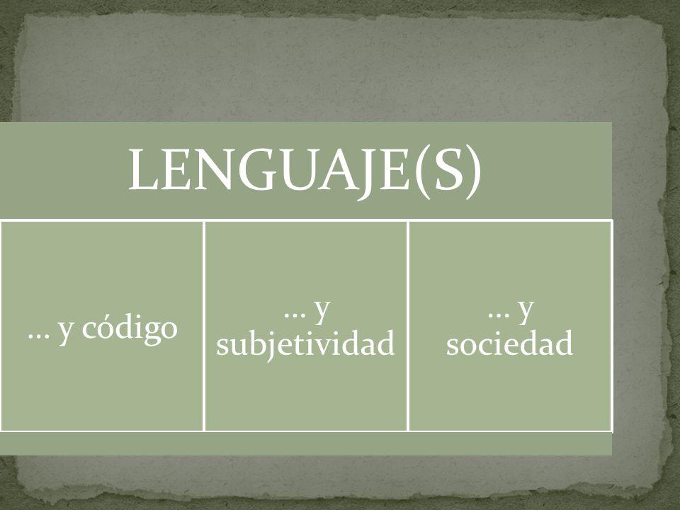LENGUAJE(S) … y código … y subjetividad … y sociedad