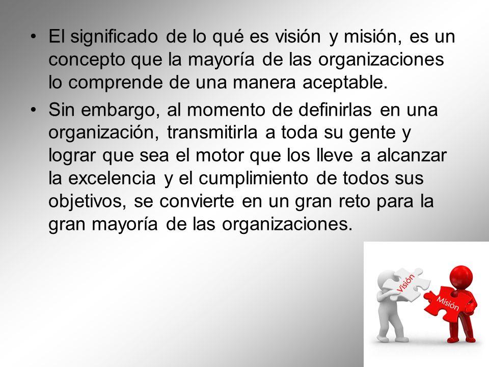 El significado de lo qué es visión y misión, es un concepto que la mayoría de las organizaciones lo comprende de una manera aceptable.