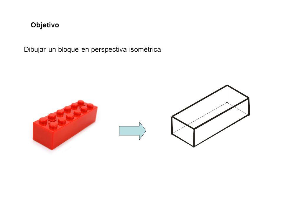 Objetivo Dibujar un bloque en perspectiva isométrica