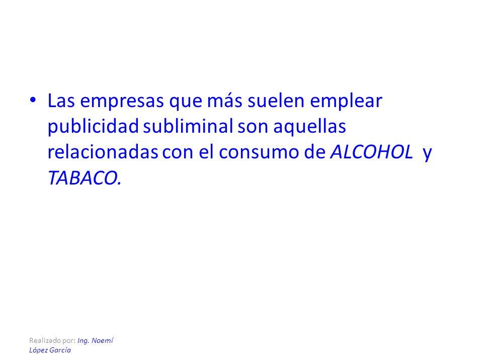 Las empresas que más suelen emplear publicidad subliminal son aquellas relacionadas con el consumo de ALCOHOL y TABACO.