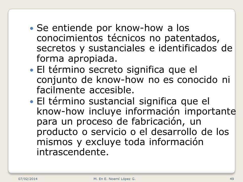Se entiende por know-how a los conocimientos técnicos no patentados, secretos y sustanciales e identificados de forma apropiada.