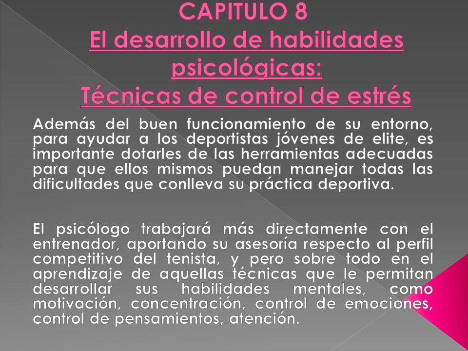 CAPITULO 8 El desarrollo de habilidades psicológicas: Técnicas de control de estrés