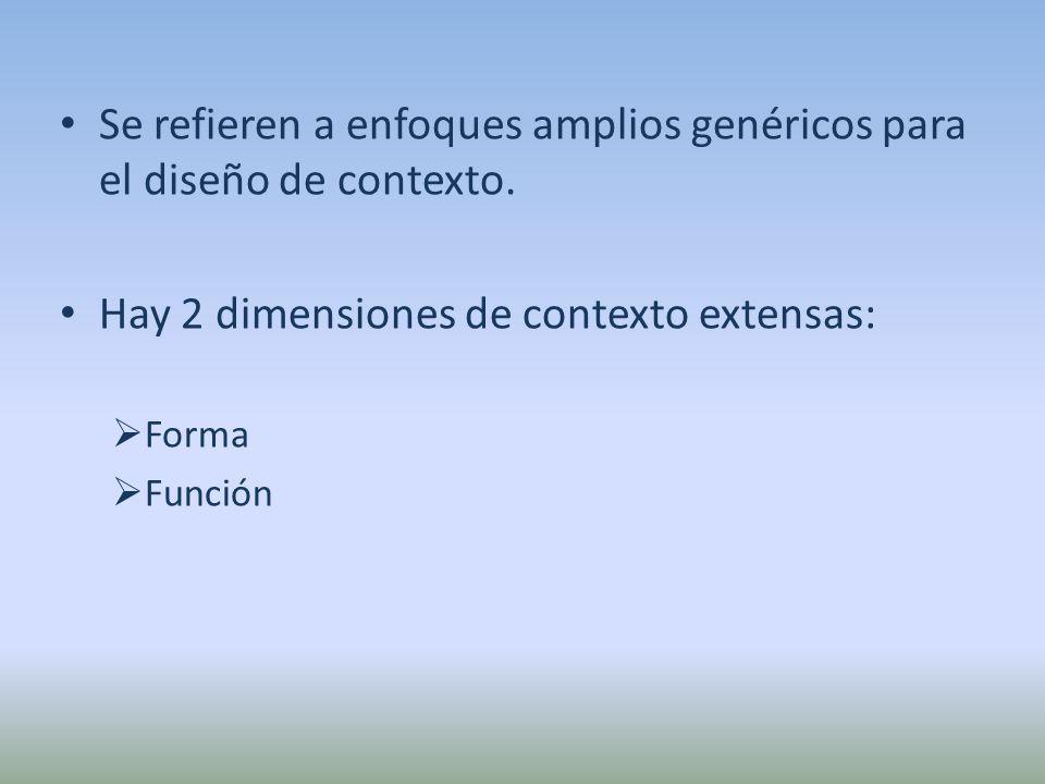 Se refieren a enfoques amplios genéricos para el diseño de contexto.