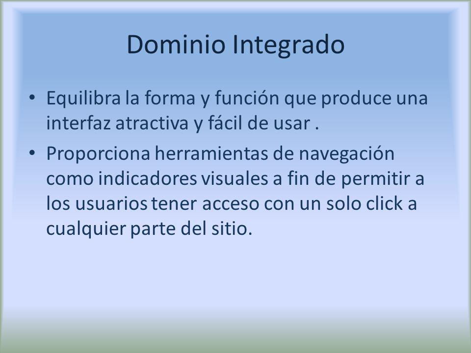 Dominio Integrado Equilibra la forma y función que produce una interfaz atractiva y fácil de usar .