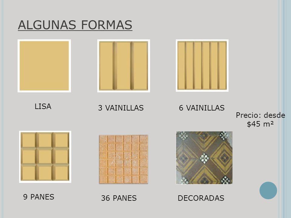 ALGUNAS FORMAS LISA 3 VAINILLAS 6 VAINILLAS Precio: desde $45 m²