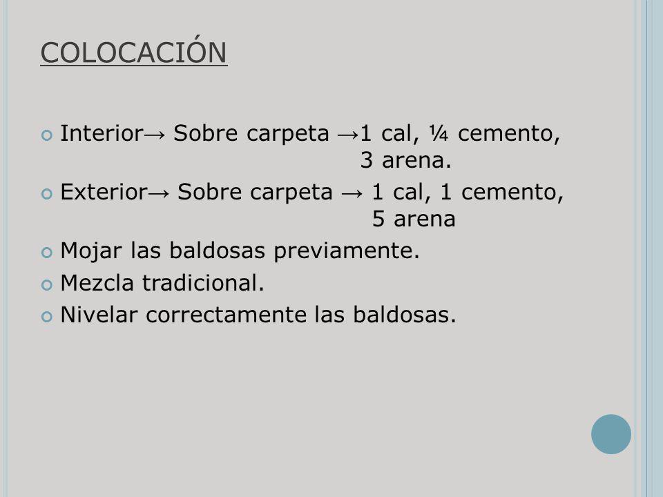 COLOCACIÓN Interior→ Sobre carpeta →1 cal, ¼ cemento, 3 arena.