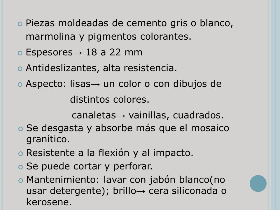 Piezas moldeadas de cemento gris o blanco, marmolina y pigmentos colorantes.