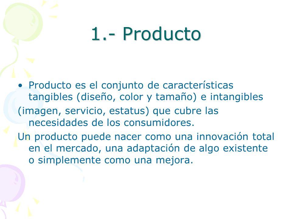 1.- Producto Producto es el conjunto de características tangibles (diseño, color y tamaño) e intangibles.
