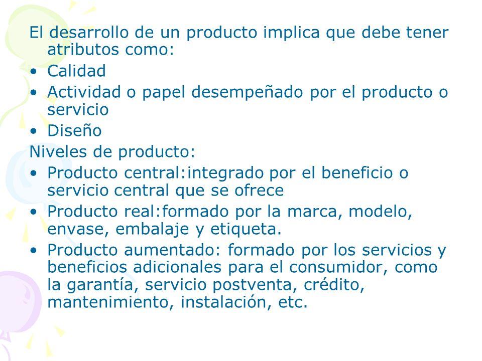 El desarrollo de un producto implica que debe tener atributos como: