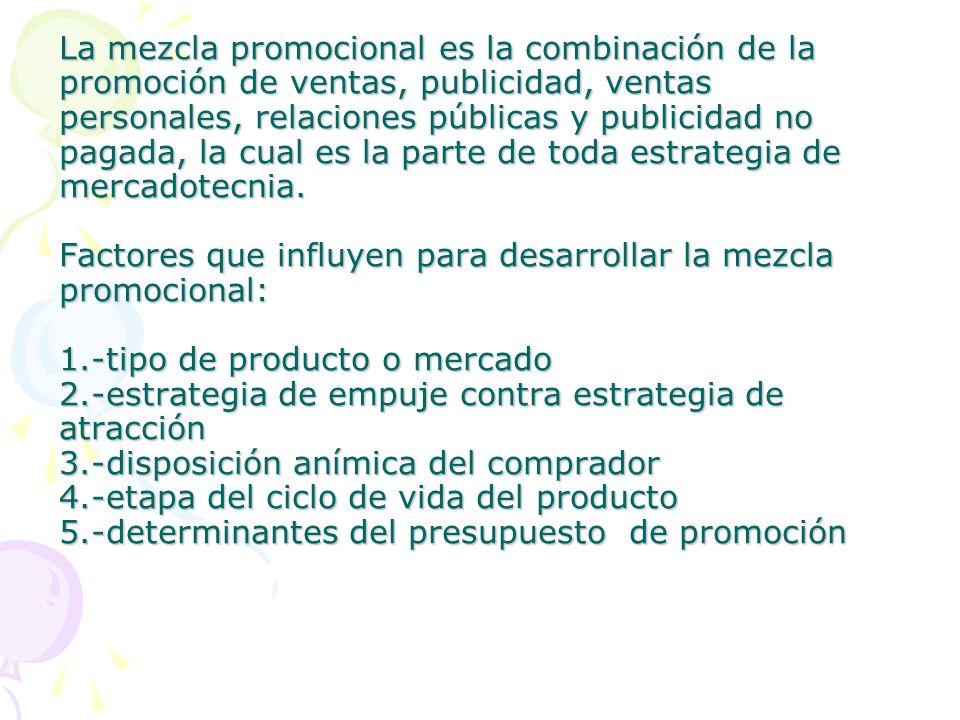 La mezcla promocional es la combinación de la promoción de ventas, publicidad, ventas personales, relaciones públicas y publicidad no pagada, la cual es la parte de toda estrategia de mercadotecnia.