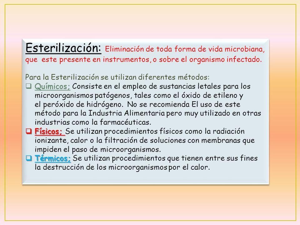 Esterilización: Eliminación de toda forma de vida microbiana, que este presente en instrumentos, o sobre el organismo infectado.
