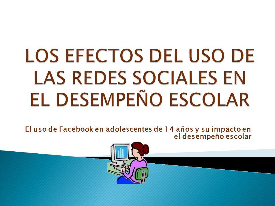 LOS EFECTOS DEL USO DE LAS REDES SOCIALES EN EL DESEMPEÑO ESCOLAR