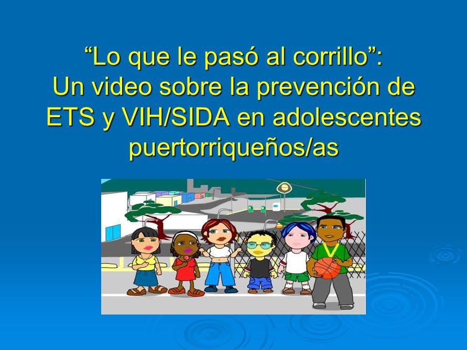 Lo que le pasó al corrillo : Un video sobre la prevención de ETS y VIH/SIDA en adolescentes puertorriqueños/as