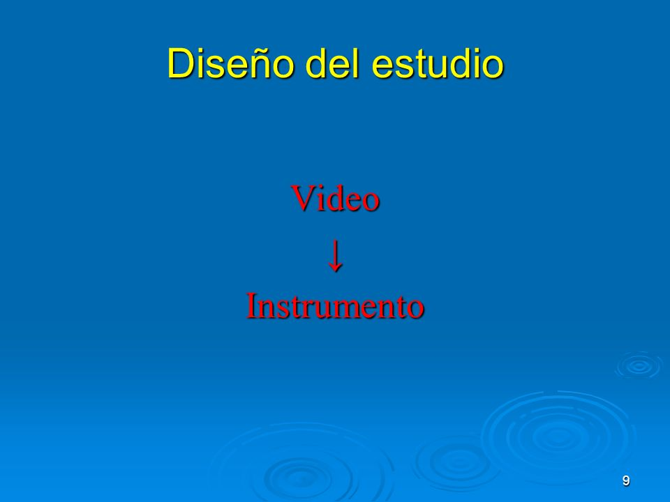 Diseño del estudio Video ↓ Instrumento