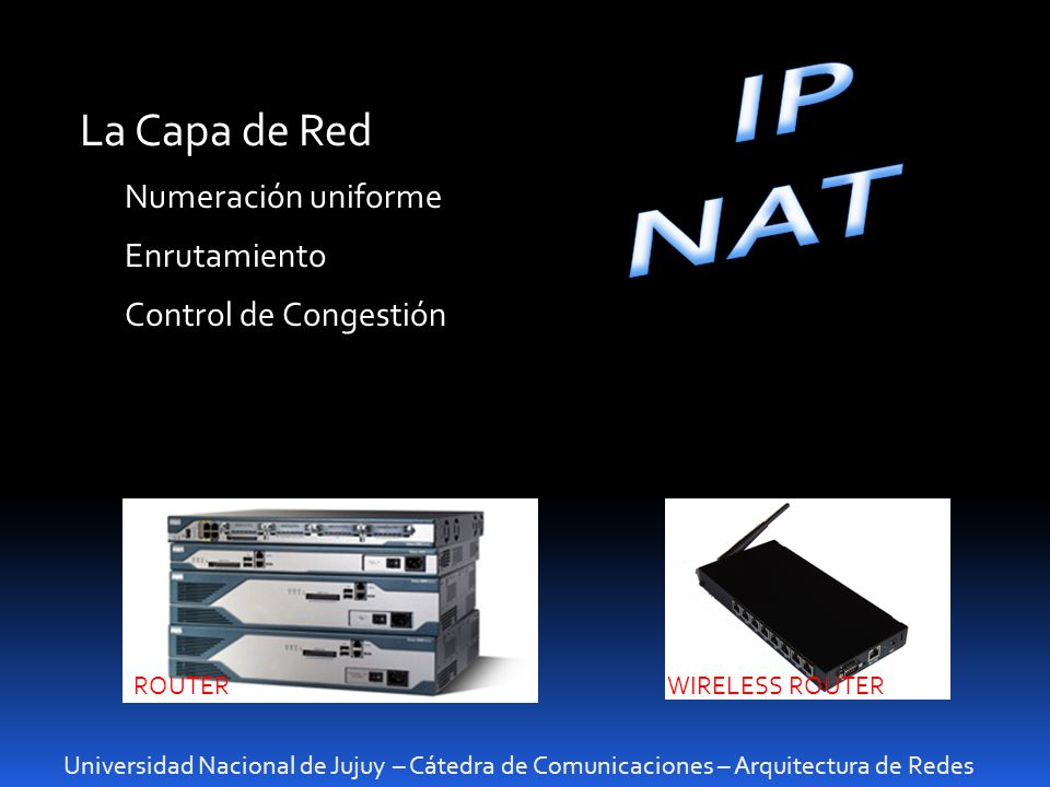 IP NAT La Capa de Red Numeración uniforme Enrutamiento