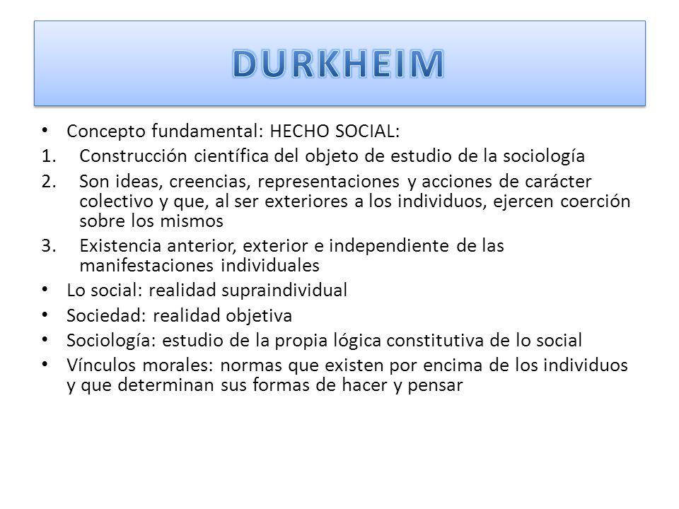 DURKHEIM Concepto fundamental: HECHO SOCIAL: