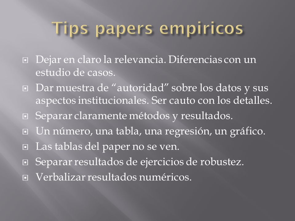 Tips papers empiricos Dejar en claro la relevancia. Diferencias con un estudio de casos.