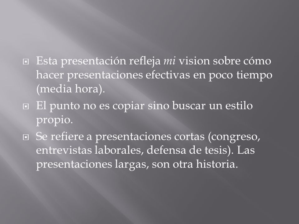 Esta presentación refleja mi vision sobre cómo hacer presentaciones efectivas en poco tiempo (media hora).