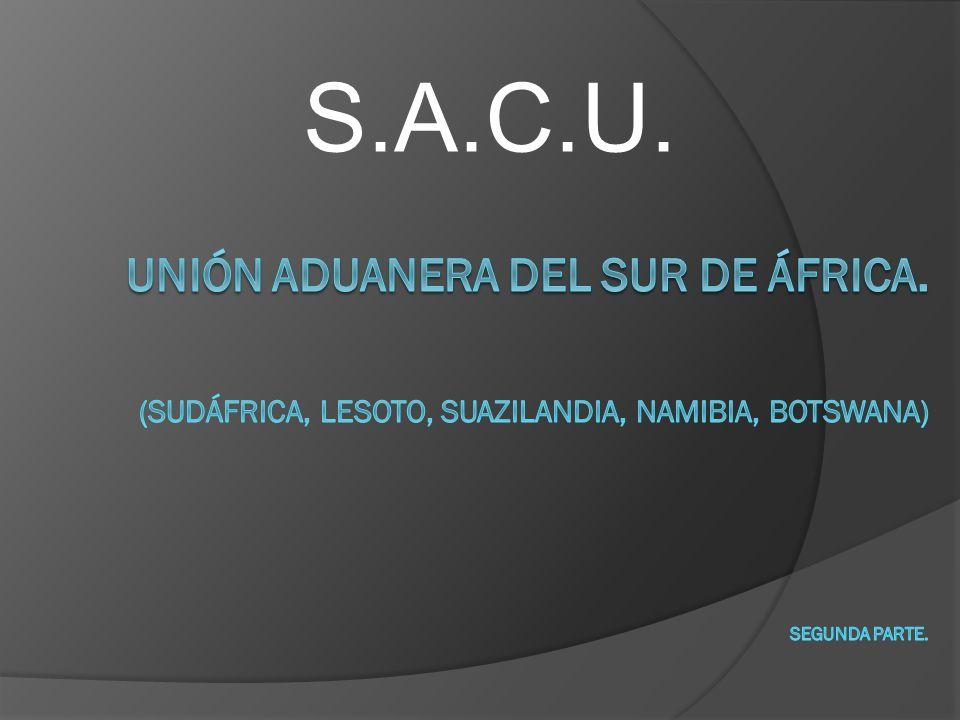 S.A.C.U. Unión aduanera del Sur de áfrica.