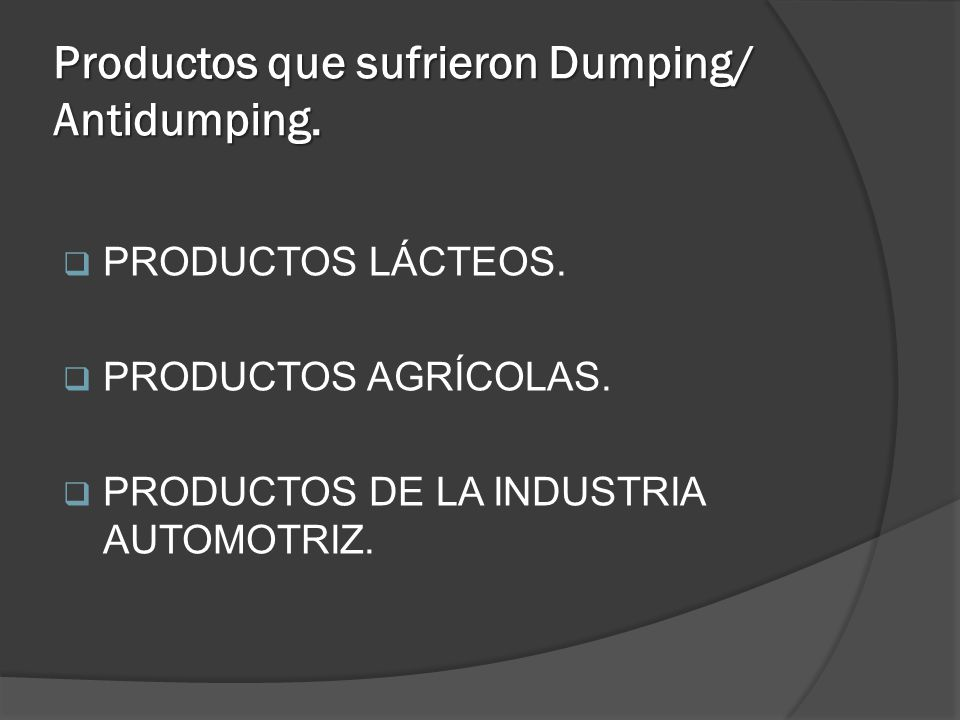 Productos que sufrieron Dumping/ Antidumping.