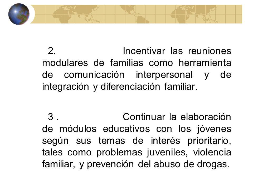 2. Incentivar las reuniones modulares de familias como herramienta de comunicación interpersonal y de integración y diferenciación familiar.