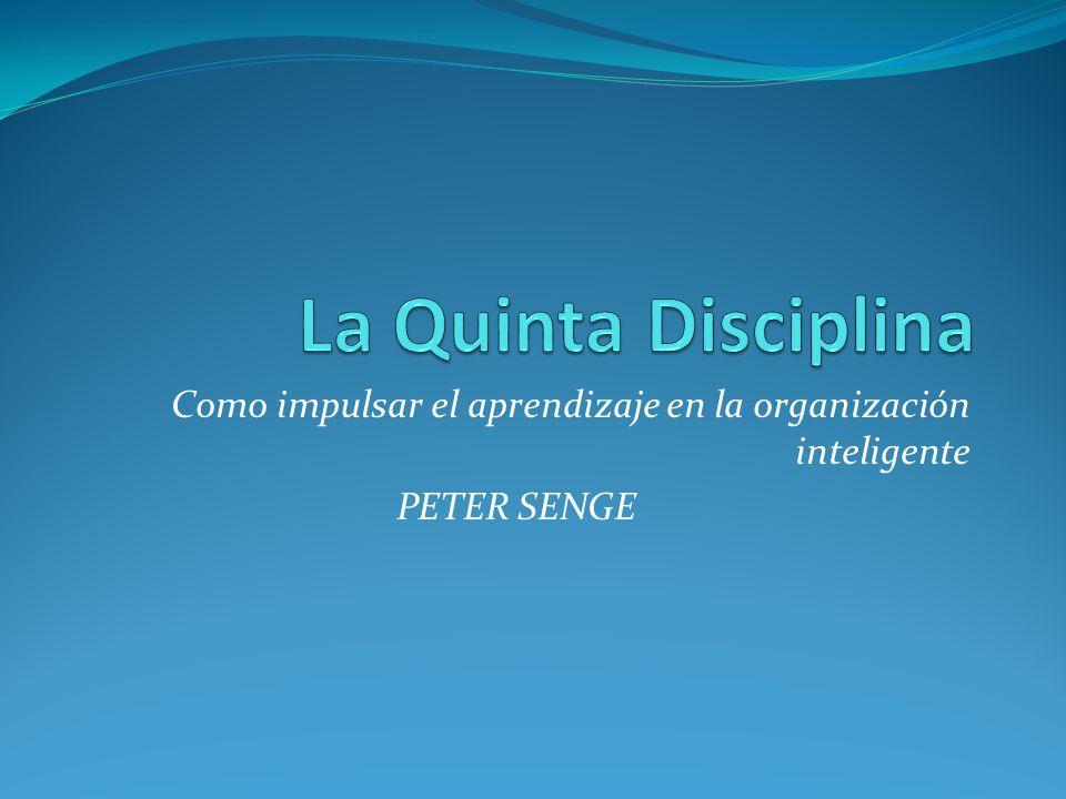 La Quinta Disciplina Como impulsar el aprendizaje en la organización inteligente PETER SENGE
