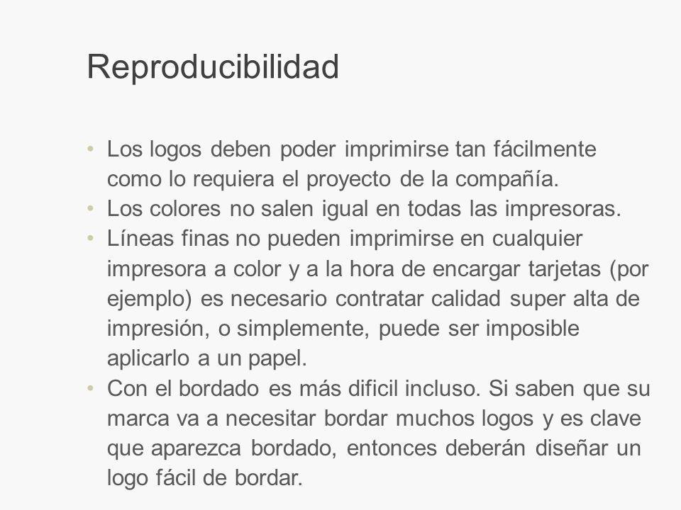 Reproducibilidad Los logos deben poder imprimirse tan fácilmente como lo requiera el proyecto de la compañía.