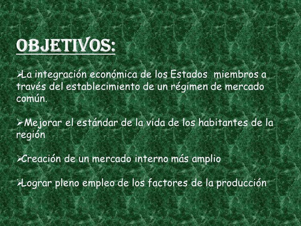 Objetivos:: La integración económica de los Estados miembros a través del establecimiento de un régimen de mercado común.