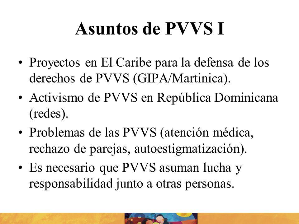 Asuntos de PVVS IProyectos en El Caribe para la defensa de los derechos de PVVS (GIPA/Martinica). Activismo de PVVS en República Dominicana (redes).