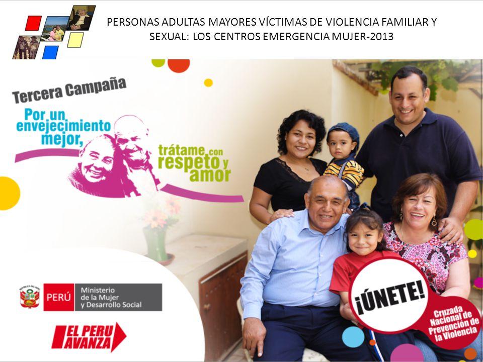 PERSONAS ADULTAS MAYORES VÍCTIMAS DE VIOLENCIA FAMILIAR Y SEXUAL: LOS CENTROS EMERGENCIA MUJER-2013