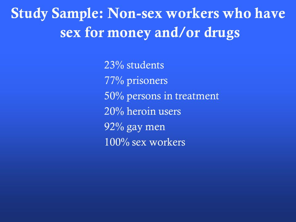 Study Sample: Non-sex workers who have sex for money and/or drugs