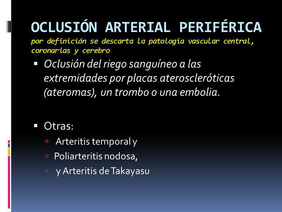 OCLUSIÓN ARTERIAL PERIFÉRICA por definición se descarta la patologia vascular central, coronarias y cerebro
