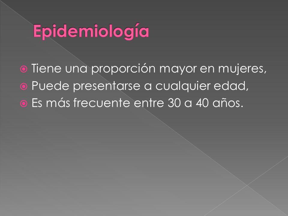 Epidemiología Tiene una proporción mayor en mujeres,