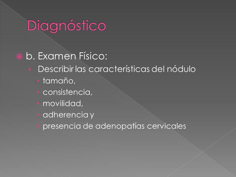 Diagnóstico b. Examen Físico: Describir las características del nódulo