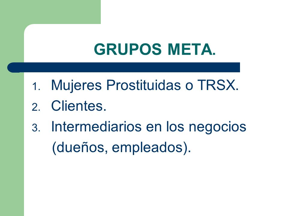 GRUPOS META. Mujeres Prostituidas o TRSX. Clientes.