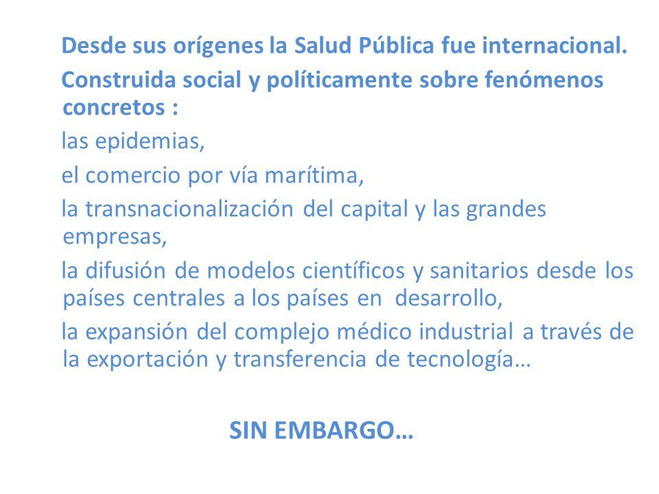 SIN EMBARGO… Desde sus orígenes la Salud Pública fue internacional.
