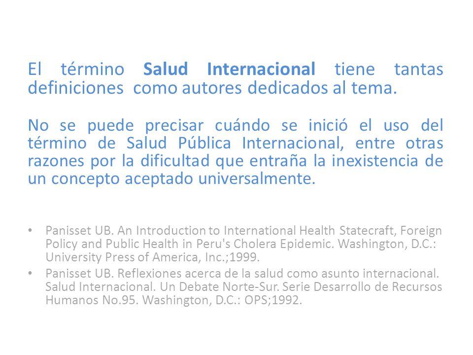 El término Salud Internacional tiene tantas definiciones como autores dedicados al tema.