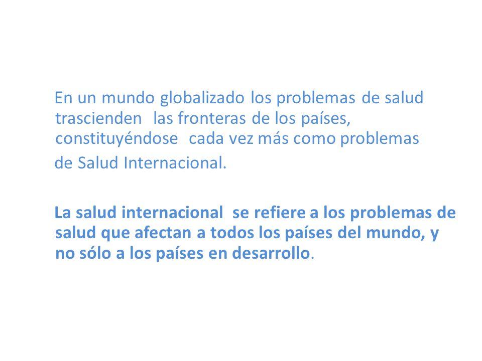 En un mundo globalizado los problemas de salud trascienden las fronteras de los países, constituyéndose cada vez más como problemas