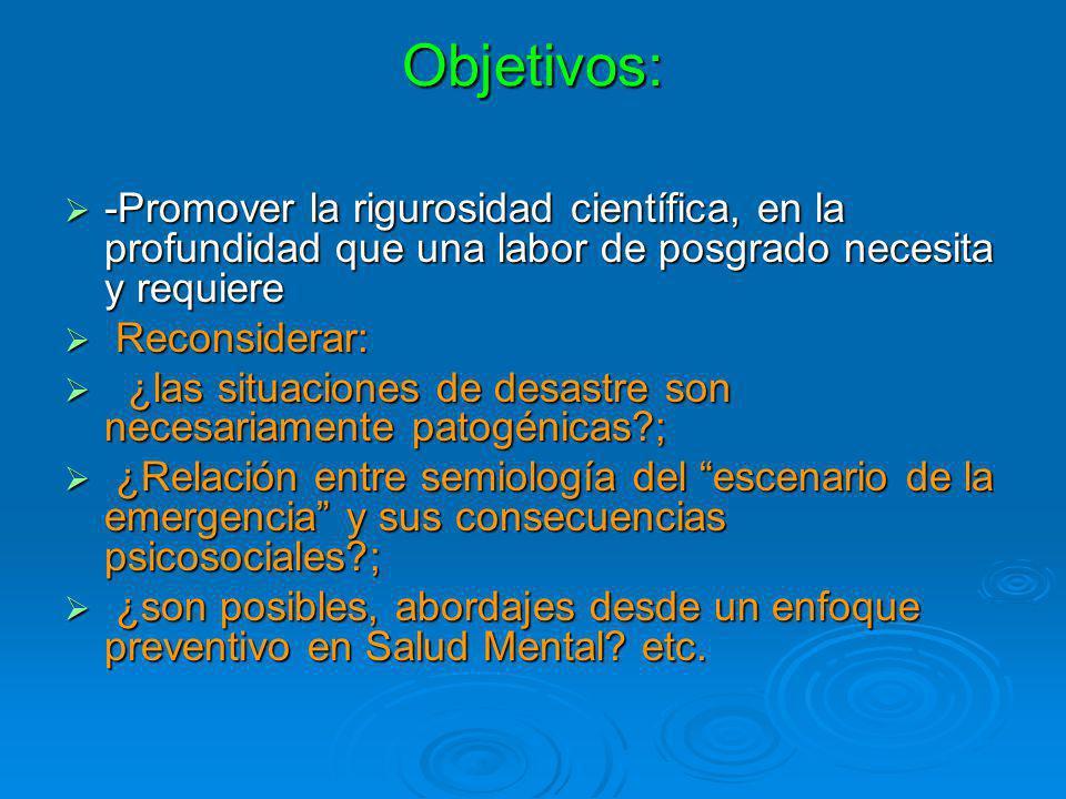 Objetivos: -Promover la rigurosidad científica, en la profundidad que una labor de posgrado necesita y requiere.